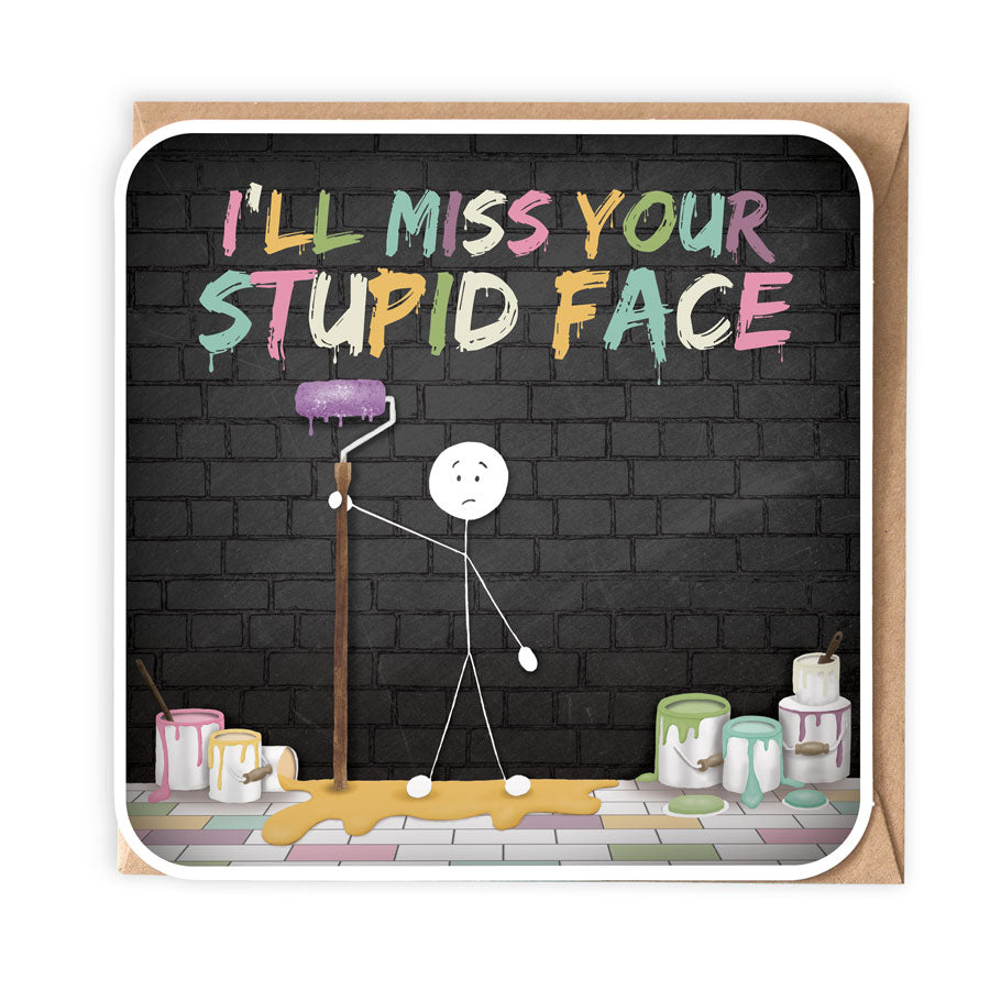 I'LL MISS YOUR STUPID FACE GREETING CARD