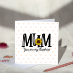 Mum You Are My Sunshine Greeting Card