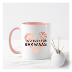 Too Busy For Bakwaas Mug