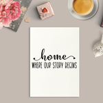 Home Where Our Story Begins Art Print or Framed