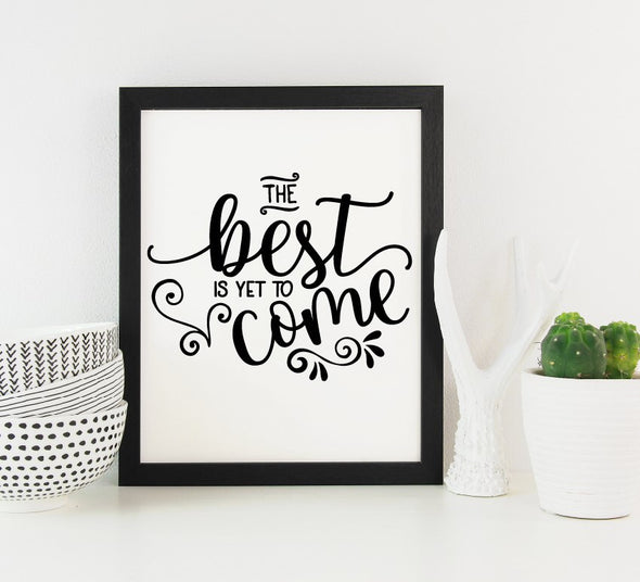The Best Is Yet To Come A4 Framed Print