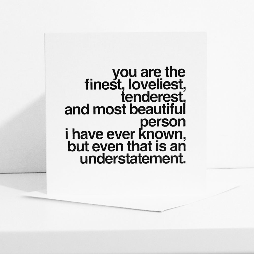 You Are The Finest, Loveliest Card