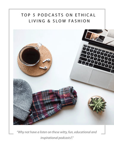 TOP 5 PODCASTS ON ETHICAL LIVING & SLOW FASHION