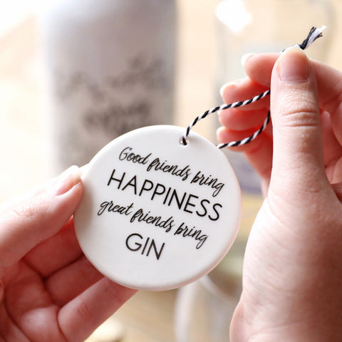 Hanging Circular Decoration - Good friends bring happiness, great friends bring gin ...