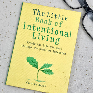The Little Book of Intentional Living - Carolyn Boyes