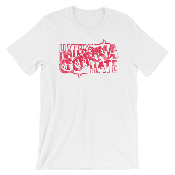Haters Gonna Hate - Short-Sleeve Unisex T-Shirt