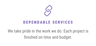 Dependable Services — We take pride in the work we do. Each project is finished on time and budget.