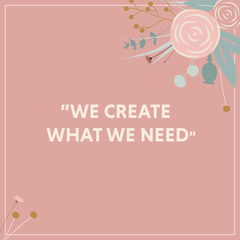 "Graphic with quote ""We Create what we need"""