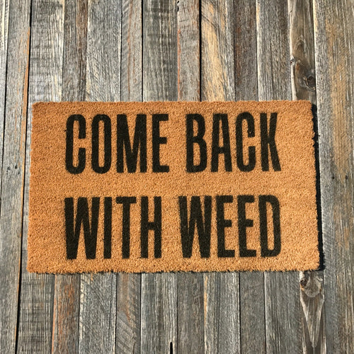 Come Back with Weed – Natural Coir Doormat