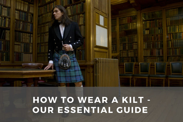 How to Wear A Kilt - Our Essential Guide