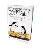 An Illustrated Guide to Cocktails: illustrated book of drink recipes and stories