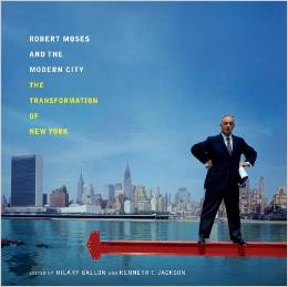 Robert Moses and the Modern City: The Transformation of New York