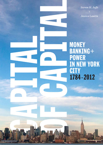 Capital of Capital: Money, Banking, and Power in New York City, 1784-2012