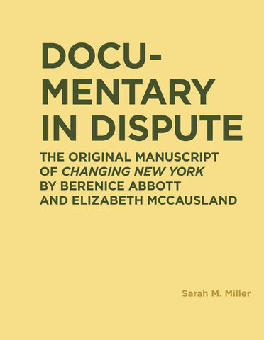 Documentary in Dispute: The Original Manuscript of Changing New York by Berenice Abbott and Elizabeth McCausland