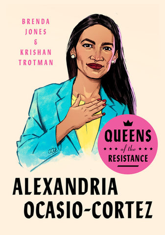 Queens of the Resistance: Alexandria Ocasio-Cortez