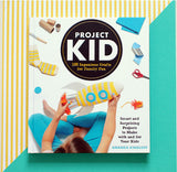 Project Kid: 100 Ingenious crafts for Family Fun!