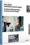 Cover of book titled Alex Webb and Rebecca Norris Webb on Street Photography and the Poetic Image. it has a white background with various photos from the photographers. The title is in black text in the top left of the cover.