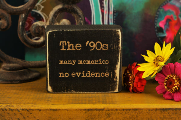 "Funny wooden quote block with the saying ""The '90s, many memories no evidence"""
