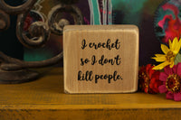 "Funny ""Crochet-aholic"" wooden decor block with the quote ""I crochet so I don`t kill people"""