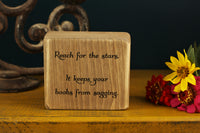 "Hilarious friend gift wooden block with the quote ""Reach for the stars. It keeps your boobs from sagging."""