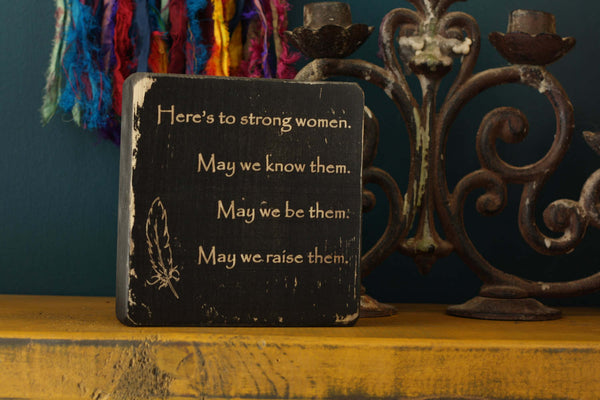 "Strong Woman gift wooden decor block with the quote ""Here's to strong women. May we know them. May we be them. May we raise them."""