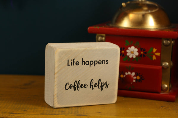 "Coffee lover quote block with the words ""Life happens. Coffee helps"""
