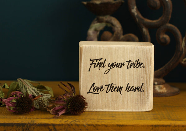 "Unisex friend gift wooden decor block with the quote ""Find your tribe. Love them hard."""