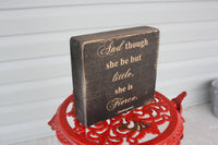 "Nursery decor block with the quote  ""And though she be but little she is fierce""."