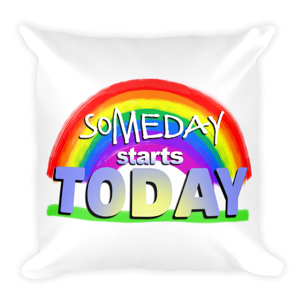 Rainbow Design. Someday Starts Today. (White Square Pillow)