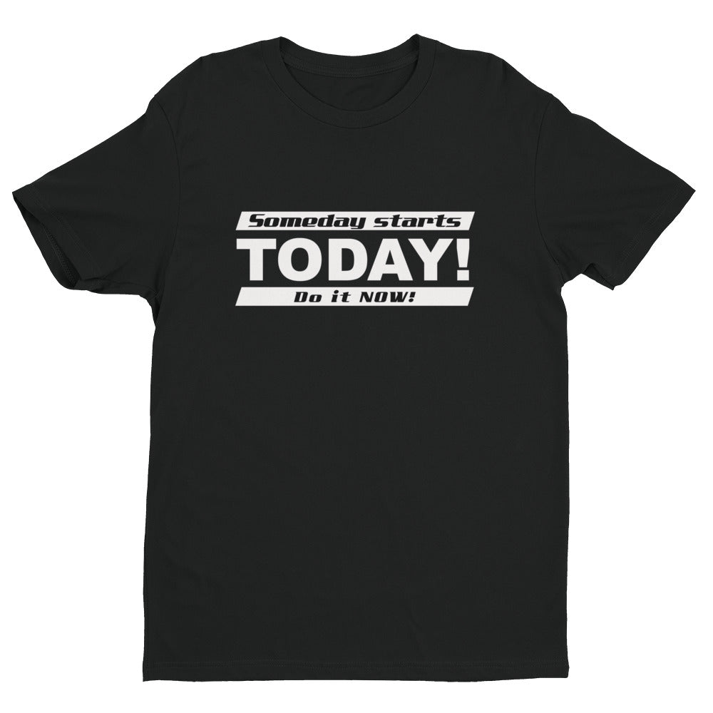 Someday starts TODAY! (Men's Short Sleeve T-shirt)