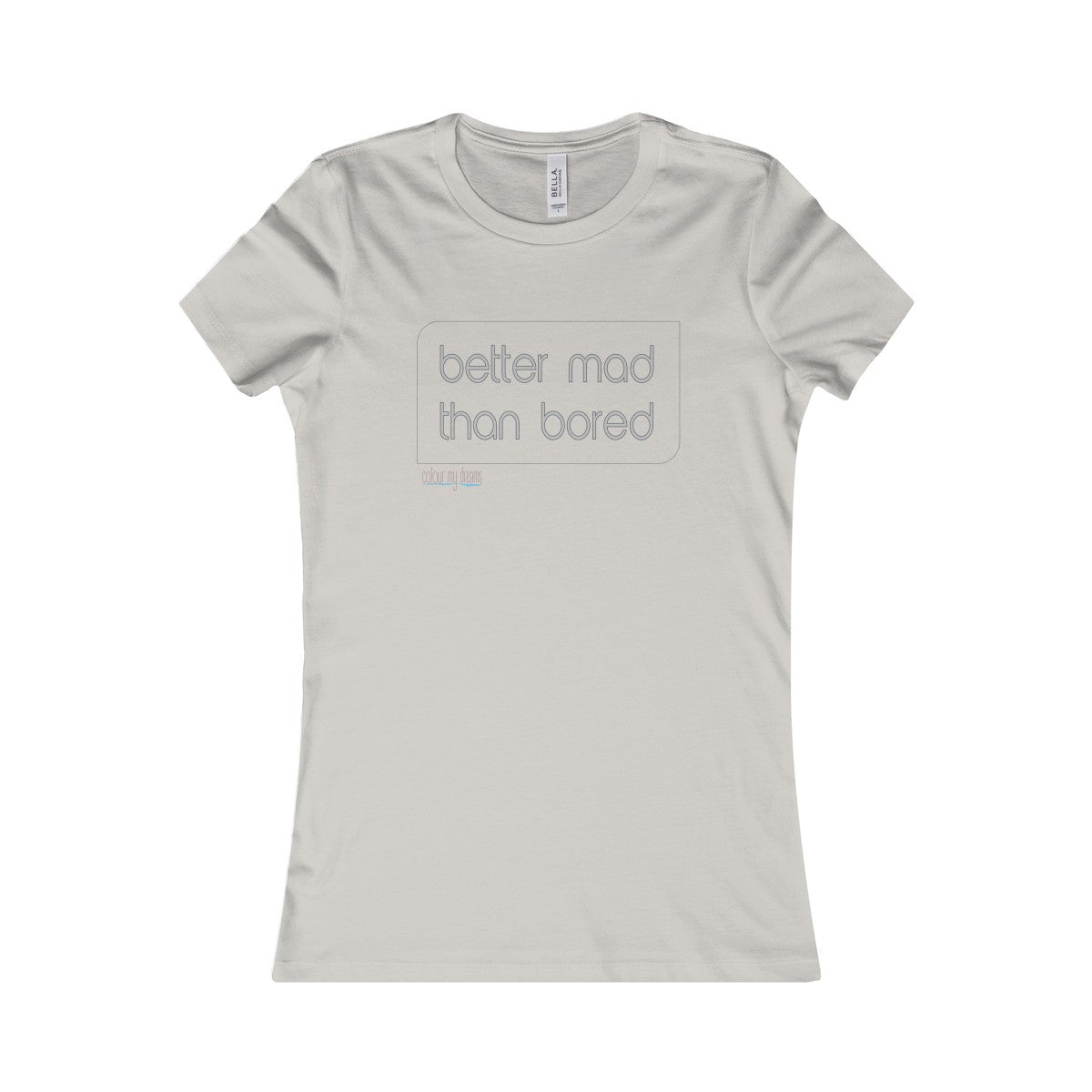 Women's Favourite T-Shirt - Better Mad Than Bored (Grey)