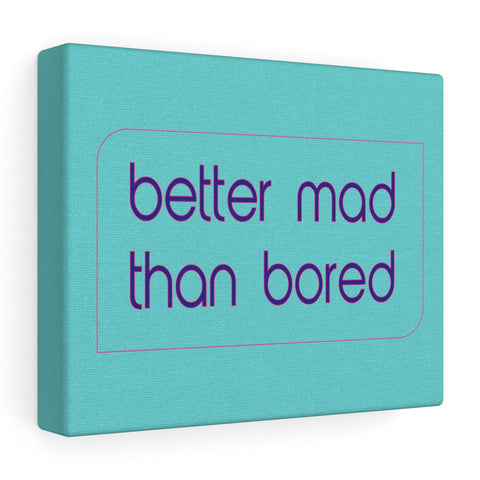 Canvas - Better Mad Than Bored