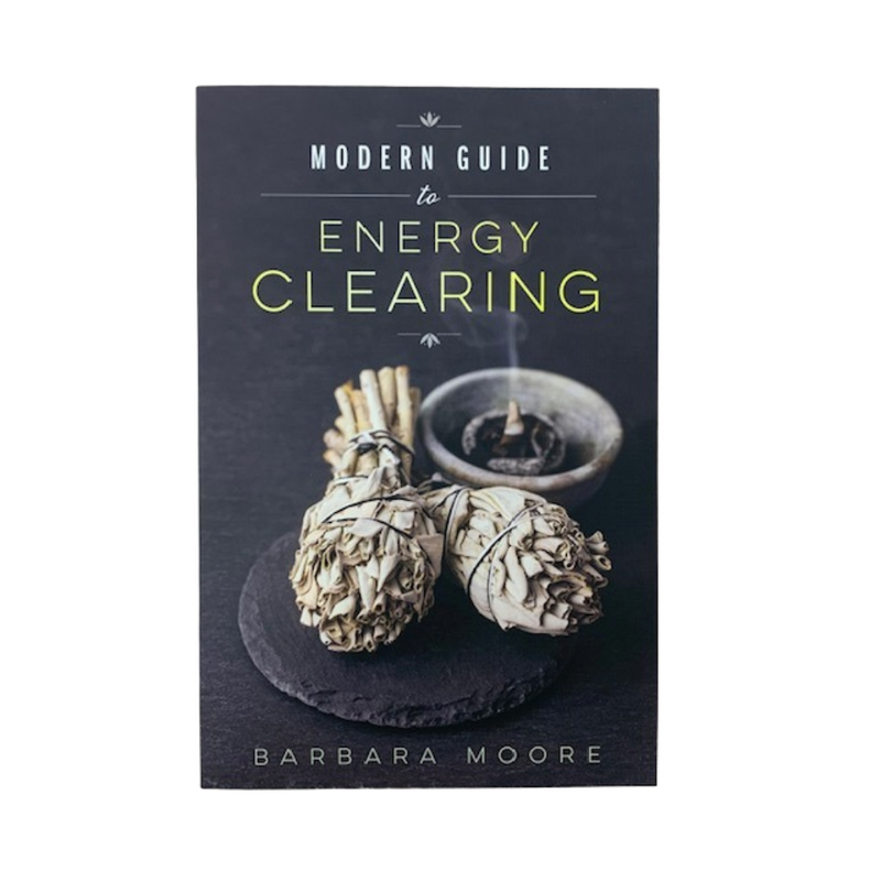 Modern Guide to Energy Clearing by Barbara Moore