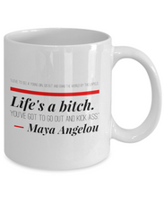 Maya Angelou -- I love to see a young girl go out and grab the world. Life's a bitch. You've got to go out and kick ass.