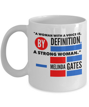 Melinda Gates -- A woman with a voice is/ by definition/ a strong woman.
