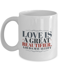 """Love Is a Great Beautifier"" Cup"