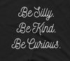 Be Silly. Be Kind. Be Curious.