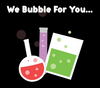 We Bubble For You