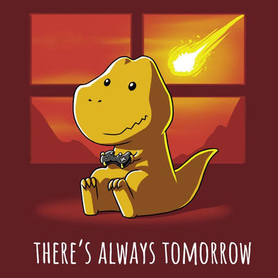 There's Always Tomorrow T-shirt