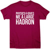 Physics Gives Me A Large Hadron T-Shirt