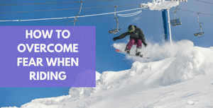 How To Overcome Fear And Self-Doubt In Snowboarding