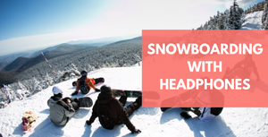 7 Ideas On Snowboarding With Headphones