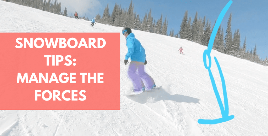 Snowboard Tip: Manage The Forces Under Your Feet