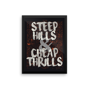 Steep Hills & Cheap Thrills - 12x16 Framed Poster | Premium Print