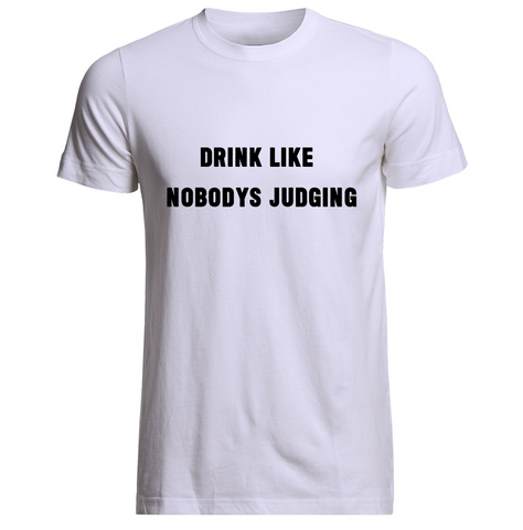 Drink Like Nobody's Judging T-Shirt