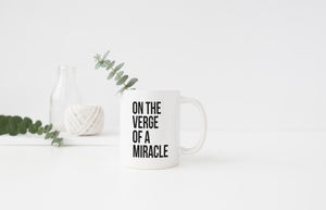 """On The Verge Of A Miracle"" Mug - Saylor Design Co"