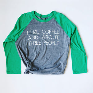 """I Like Coffee and About Three People"" Triblend Raglan T Shirt - Saylor Design Co"