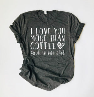"""I Love You More Than Coffee"" Triblend T Shirt - Saylor Design Co"