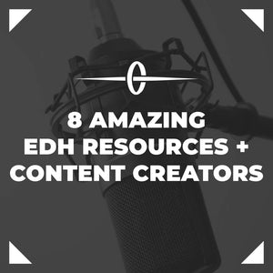 8 Amazing EDH Resources and Content Creators