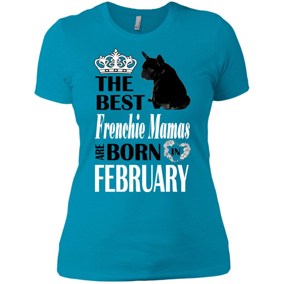 Best Frenchie Mamas Born in February Womens Boyfriend T-Shirt - Women's Tees I Love Frenchie Bulldogs